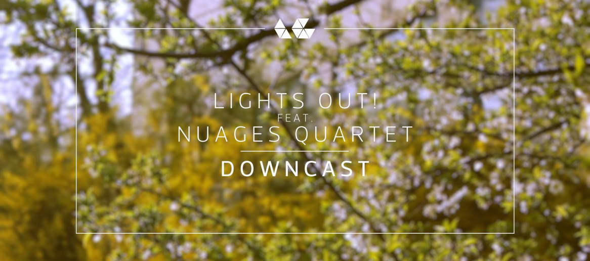 Lights Out! – Downcast (feat. Nuages Quartet)